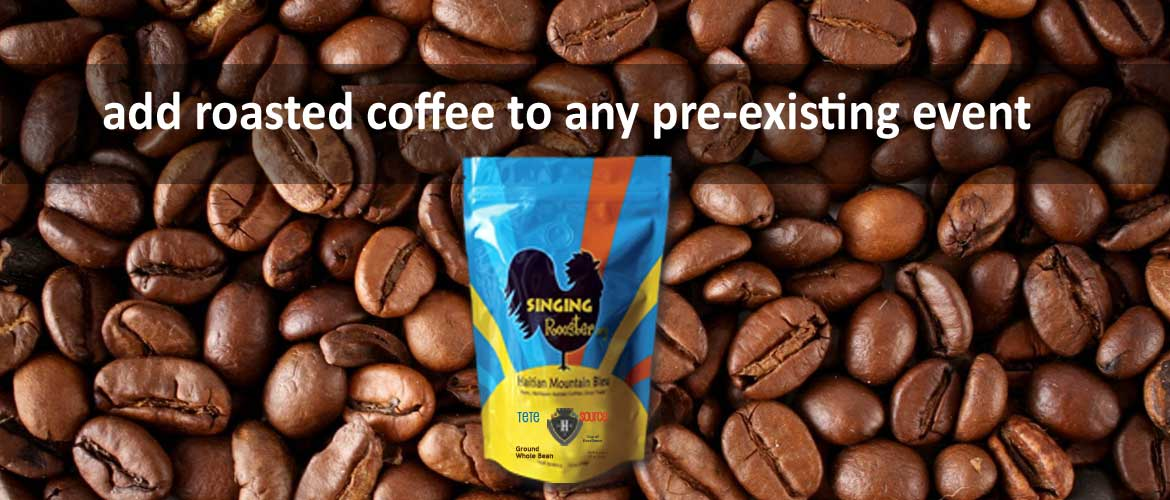 Add Singing Rooster Haitian coffee to pre-existing fundraising events